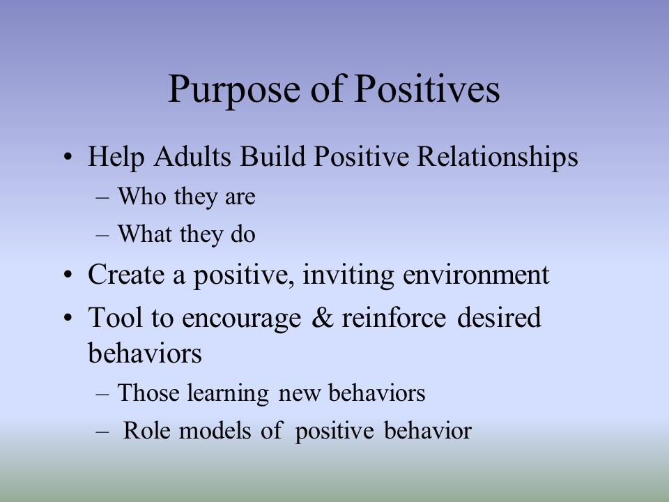 Purpose of Positives Help Adults Build Positive Relationships