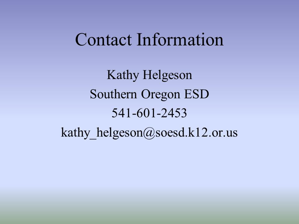 Contact Information Kathy Helgeson Southern Oregon ESD 541-601-2453 kathy_helgeson@soesd.k12.or.us