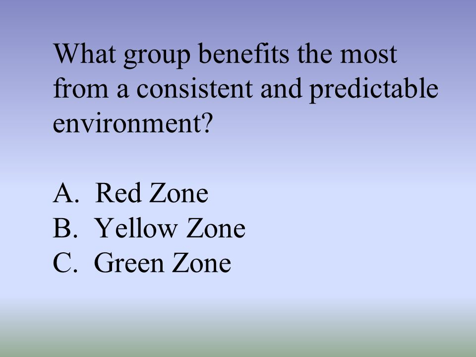 What group benefits the most from a consistent and predictable environment.