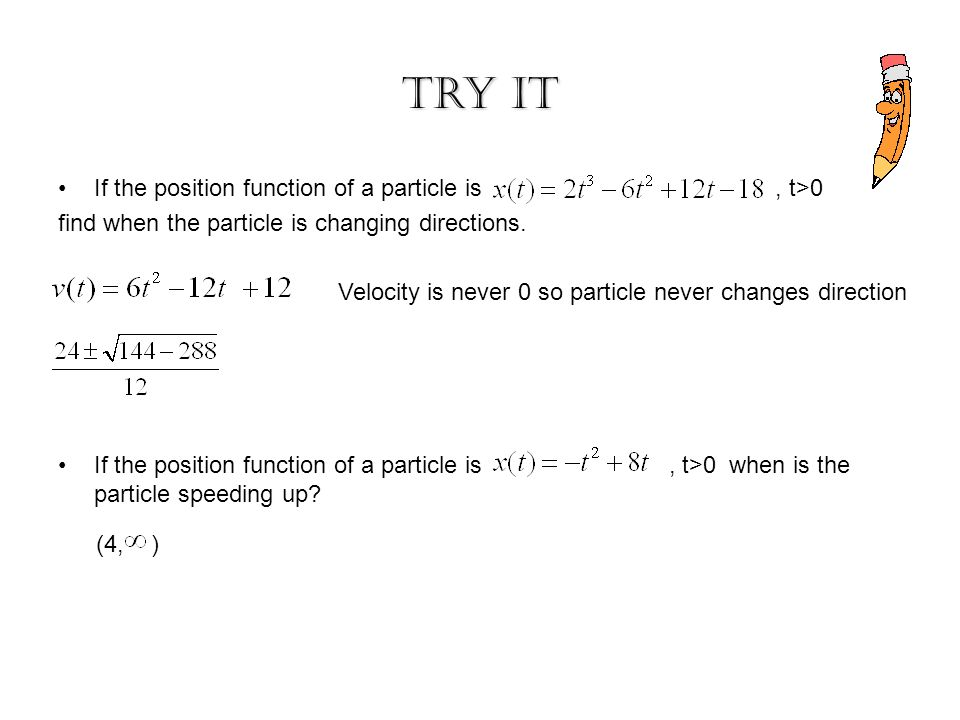 Try It If the position function of a particle is , t>0