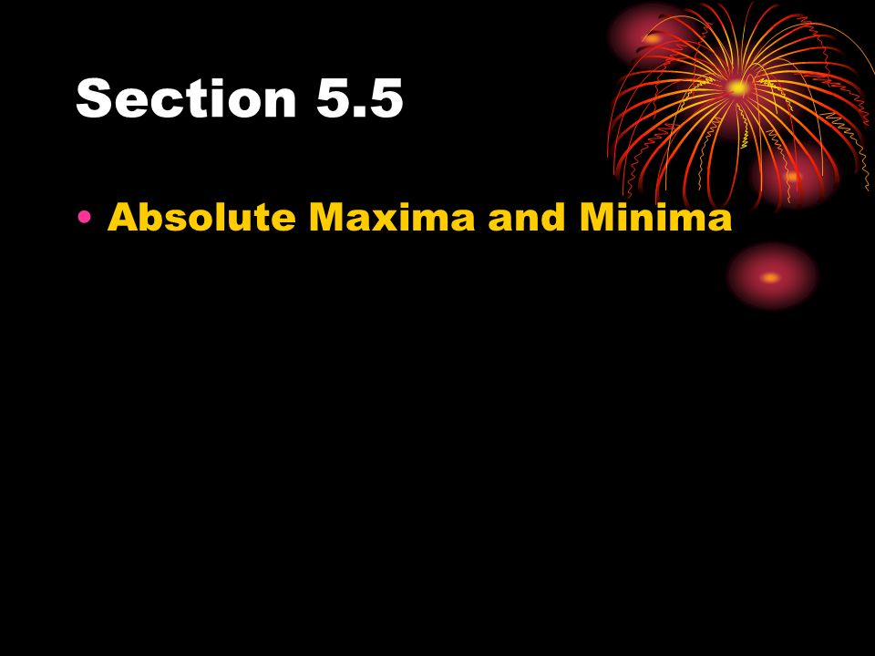 Section 5.5 Absolute Maxima and Minima