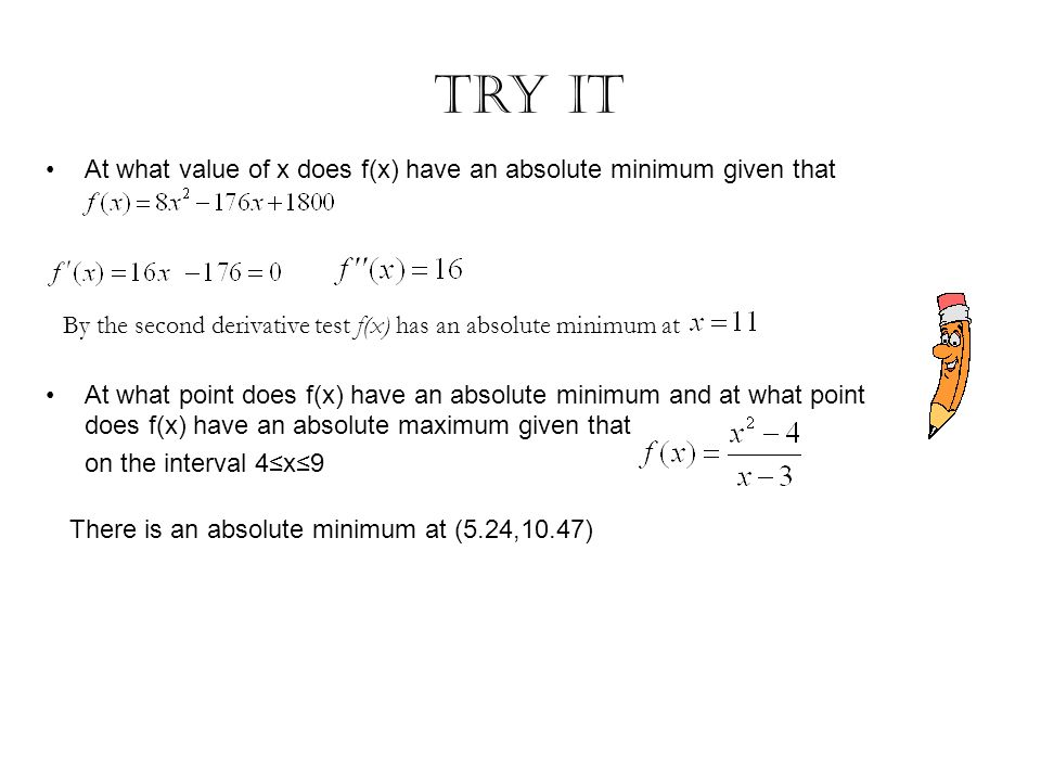Try It At what value of x does f(x) have an absolute minimum given that.
