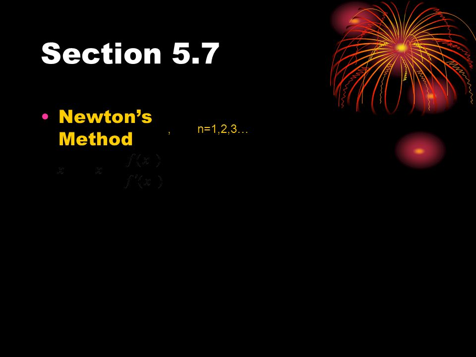 Section 5.7 Newton's Method , n=1,2,3…
