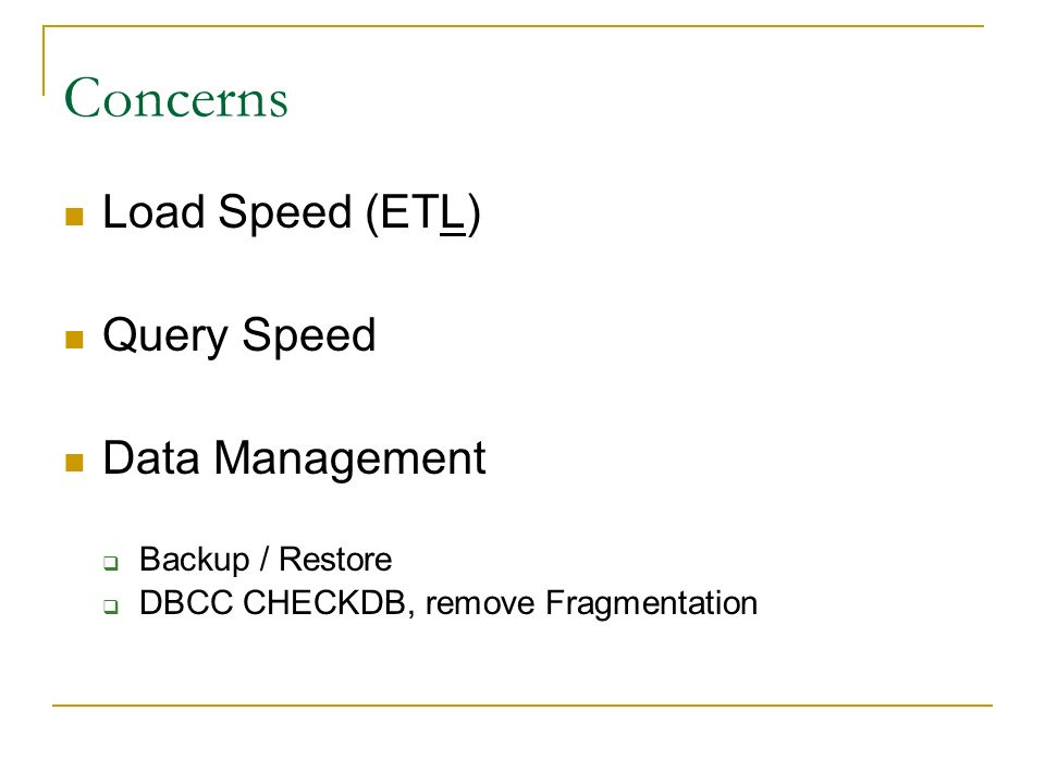 Concerns Load Speed (ETL) Query Speed Data Management Backup / Restore