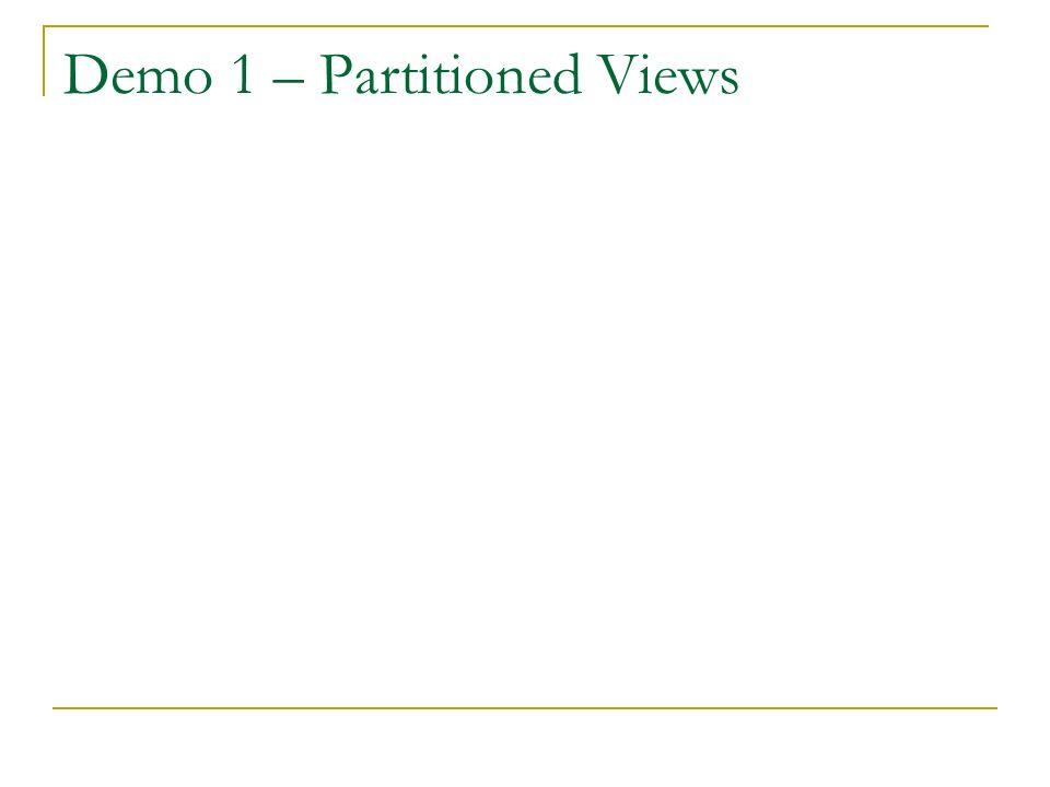 Demo 1 – Partitioned Views