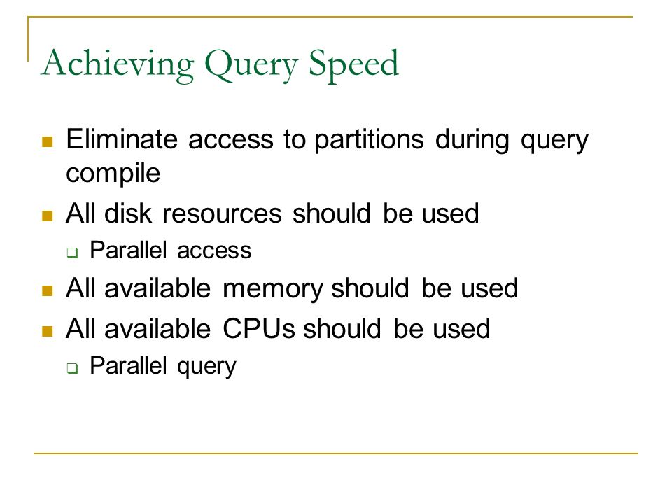 Achieving Query Speed Eliminate access to partitions during query compile. All disk resources should be used.