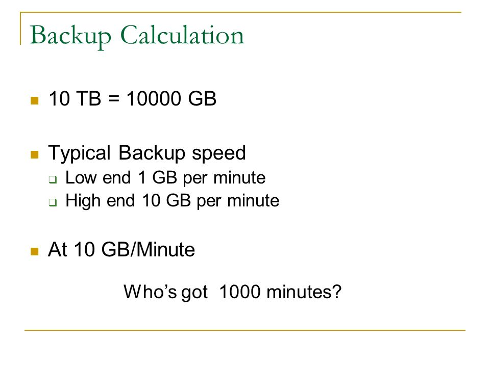 Backup Calculation 10 TB = 10000 GB Typical Backup speed