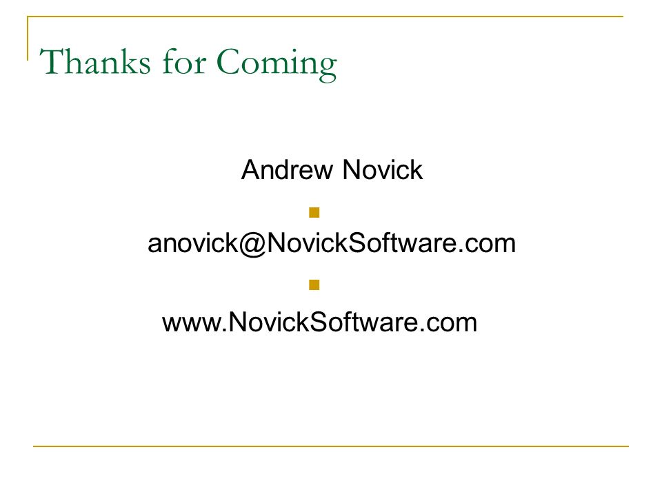 Thanks for Coming Andrew Novick anovick@NovickSoftware.com