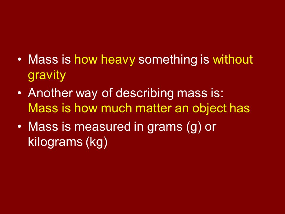 Mass is how heavy something is without gravity
