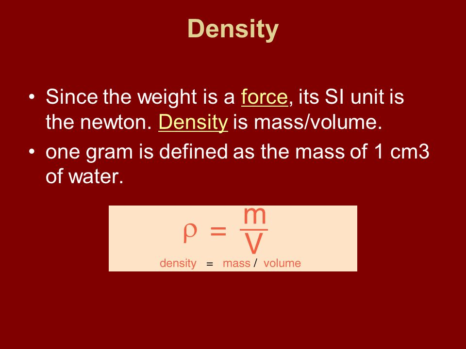 Density Since the weight is a force, its SI unit is the newton.