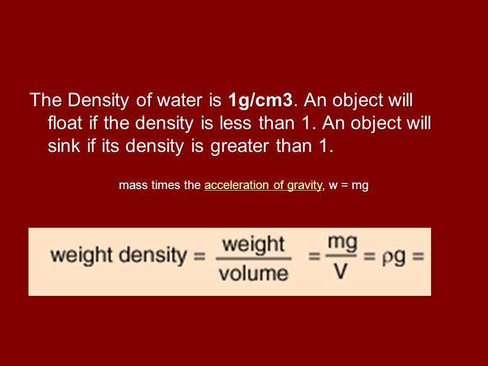 The Density of water is 1g/cm3