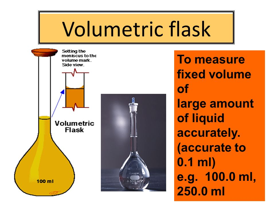 Volumetric flask To measure fixed volume of large amount of liquid