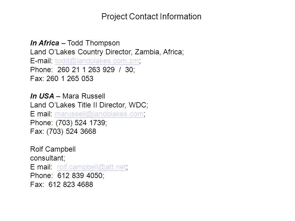 Project Contact Information In Africa – Todd Thompson. Land O'Lakes Country Director, Zambia, Africa;