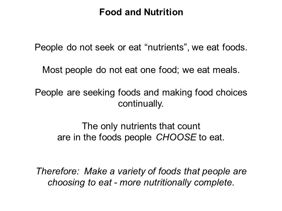 People do not seek or eat nutrients , we eat foods.