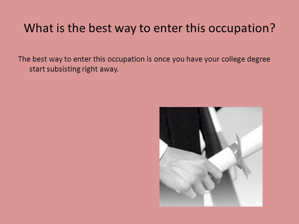 What is the best way to enter this occupation
