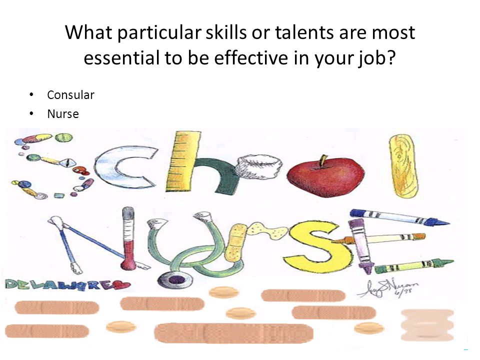 What particular skills or talents are most essential to be effective in your job