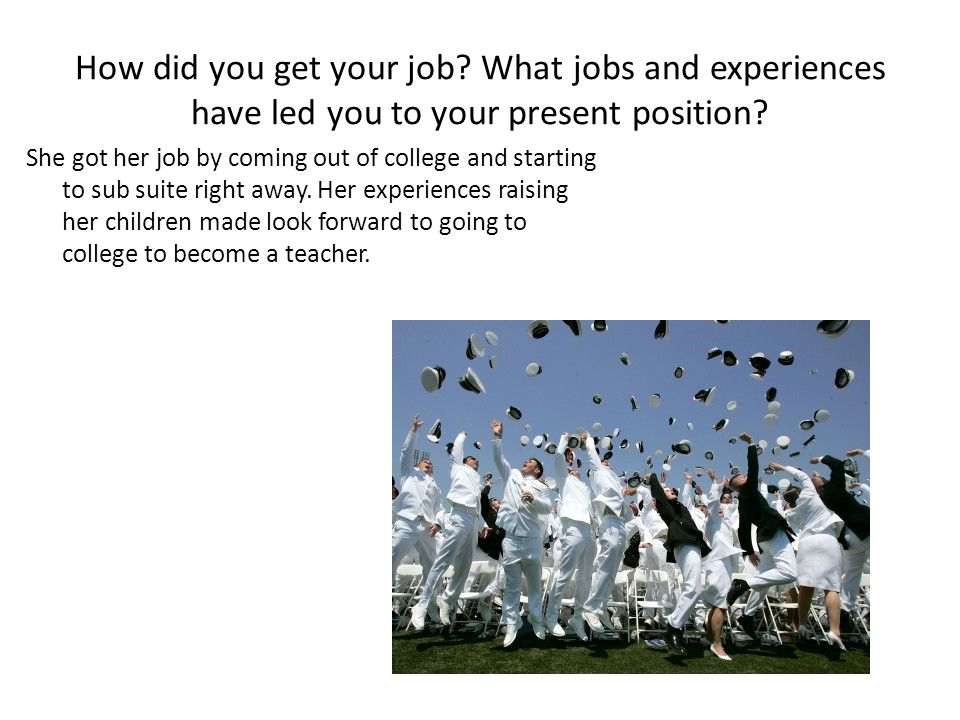 How did you get your job What jobs and experiences have led you to your present position