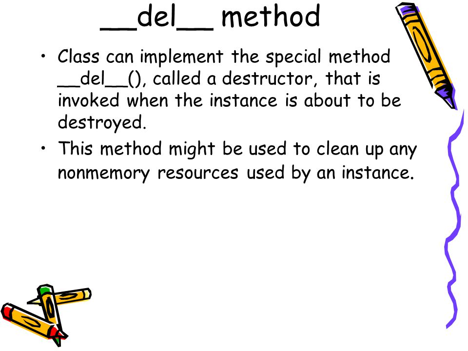 __del__ method Class can implement the special method __del__(), called a destructor, that is invoked when the instance is about to be destroyed.