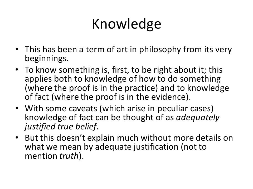 Knowledge This has been a term of art in philosophy from its very beginnings.