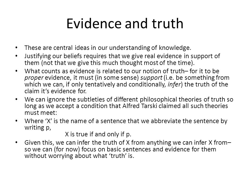 Evidence and truth These are central ideas in our understanding of knowledge.