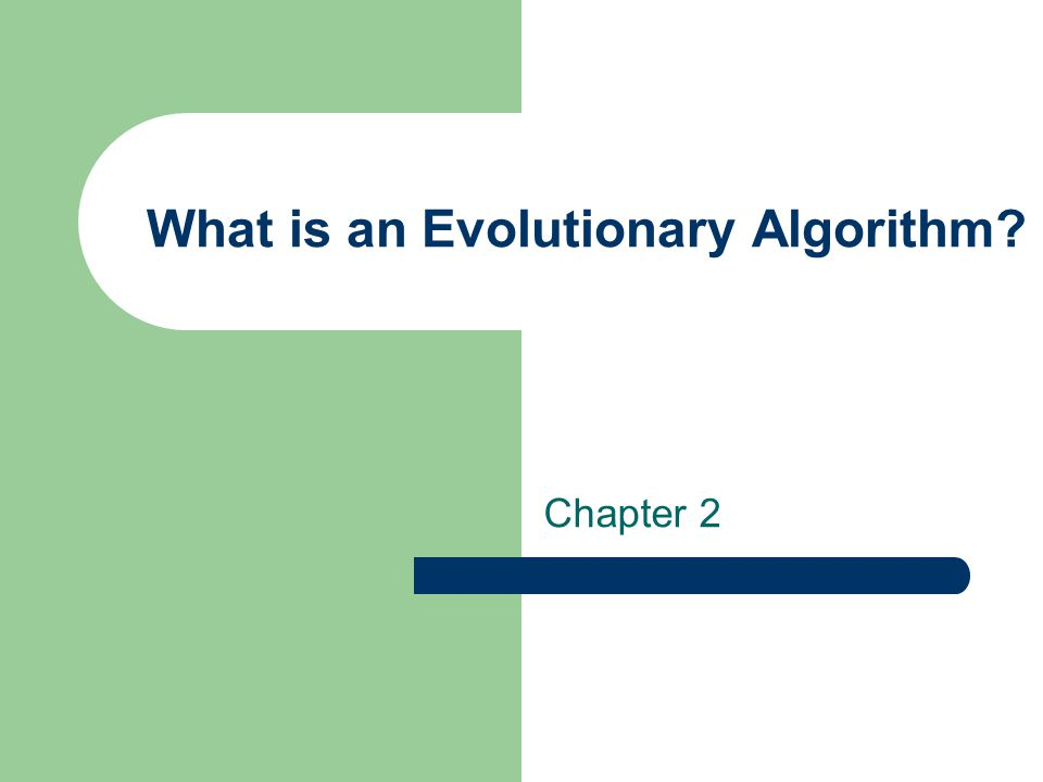 What is an Evolutionary Algorithm