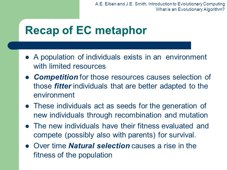 Recap of EC metaphor A population of individuals exists in an environment with limited resources.
