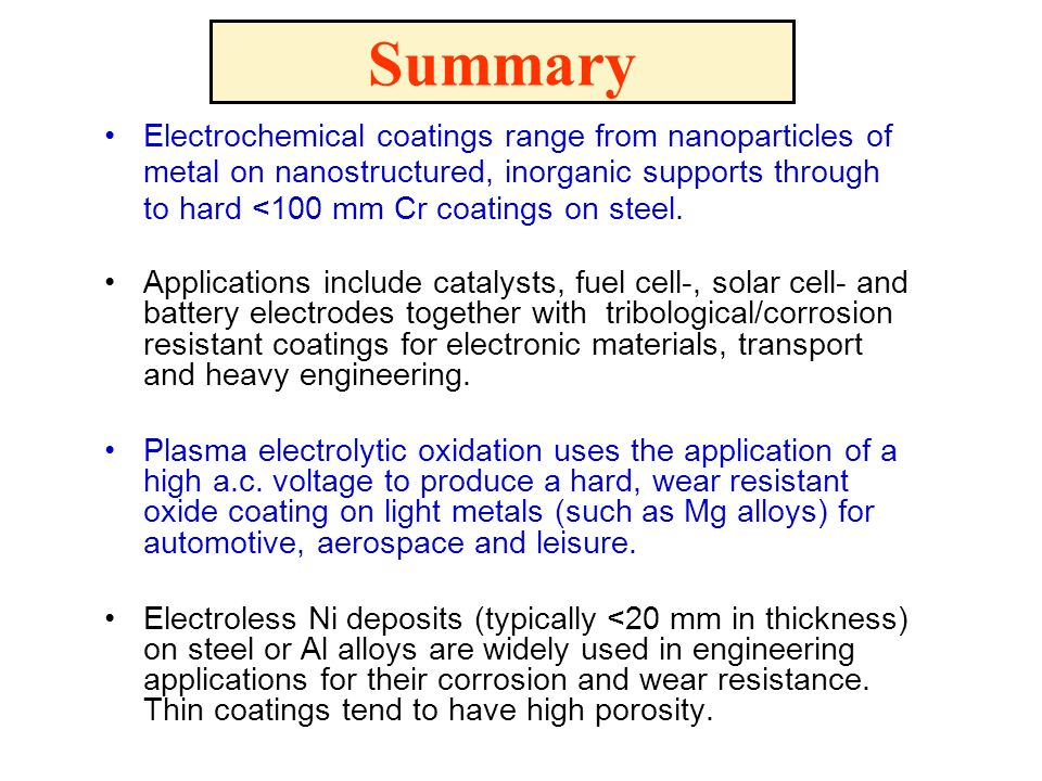 Summary Electrochemical coatings range from nanoparticles of