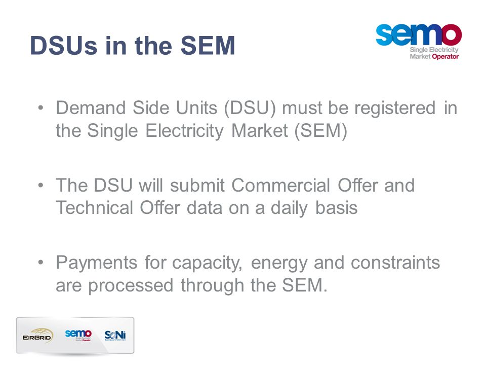 DSUs in the SEM Demand Side Units (DSU) must be registered in the Single Electricity Market (SEM)