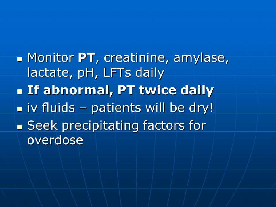 Monitor PT, creatinine, amylase, lactate, pH, LFTs daily