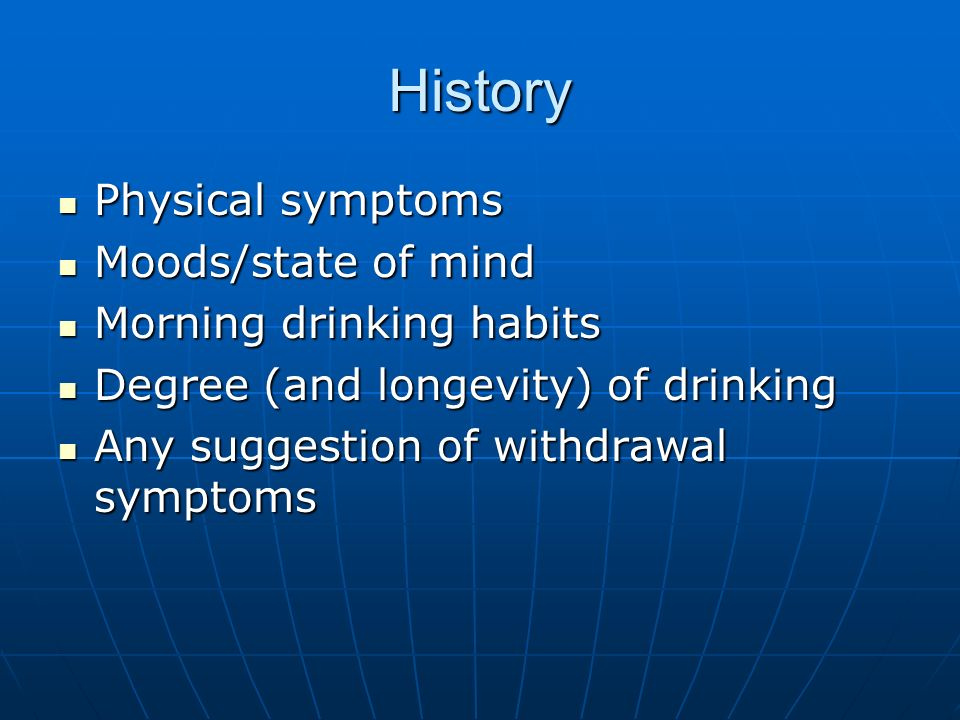 History Physical symptoms Moods/state of mind Morning drinking habits