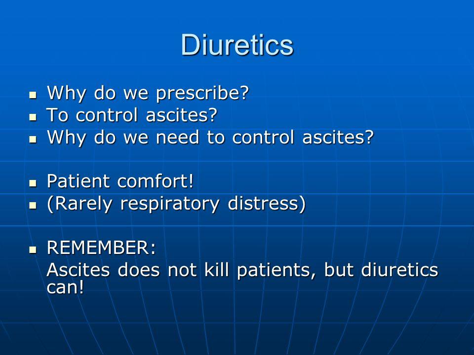 Diuretics Why do we prescribe To control ascites