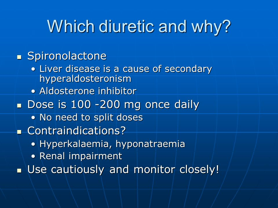 Which diuretic and why Spironolactone Dose is 100 -200 mg once daily
