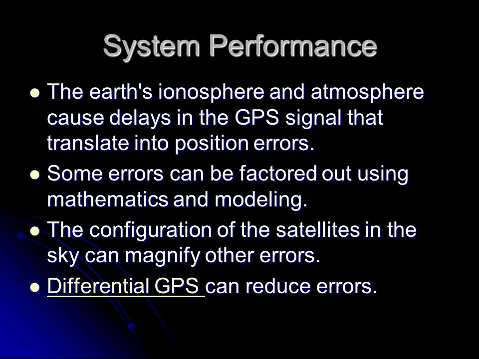 System Performance The earth s ionosphere and atmosphere cause delays in the GPS signal that translate into position errors.