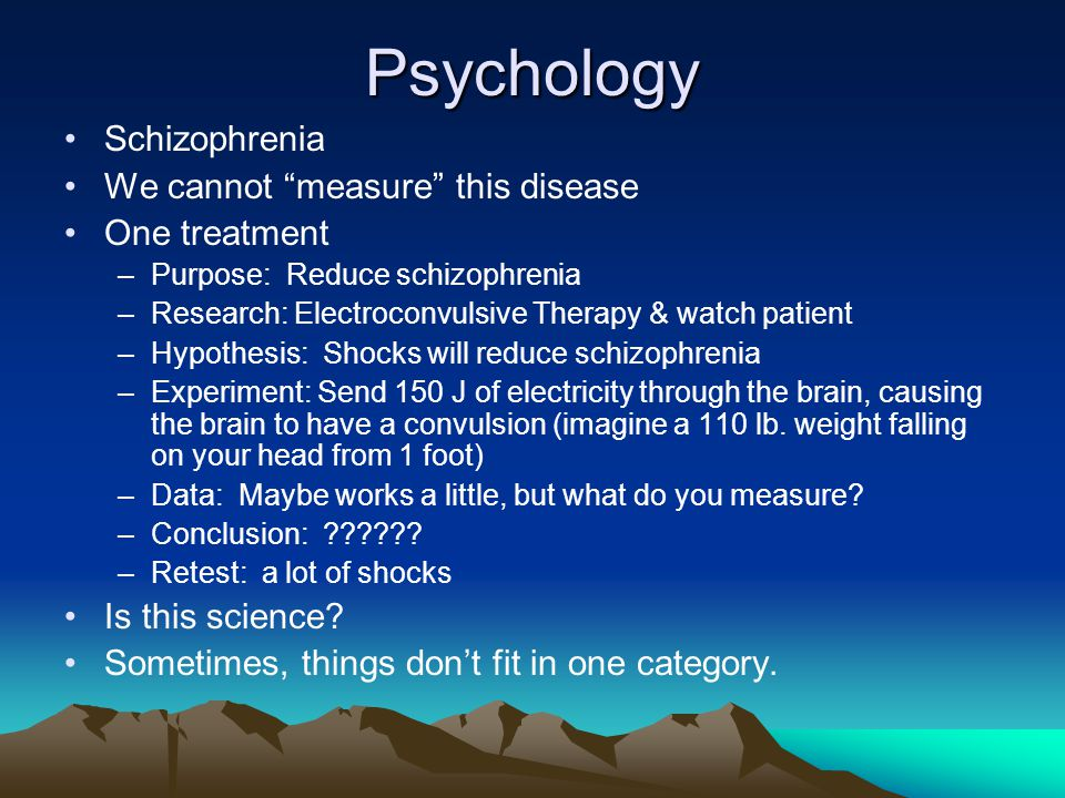 Psychology Schizophrenia We cannot measure this disease