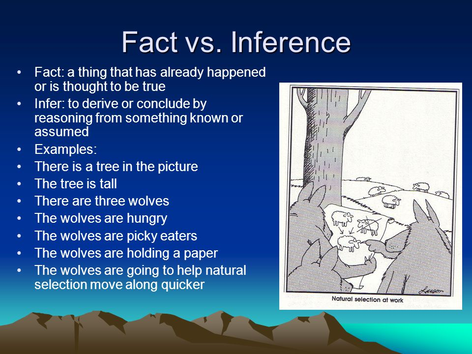 Fact vs. Inference Fact: a thing that has already happened or is thought to be true.