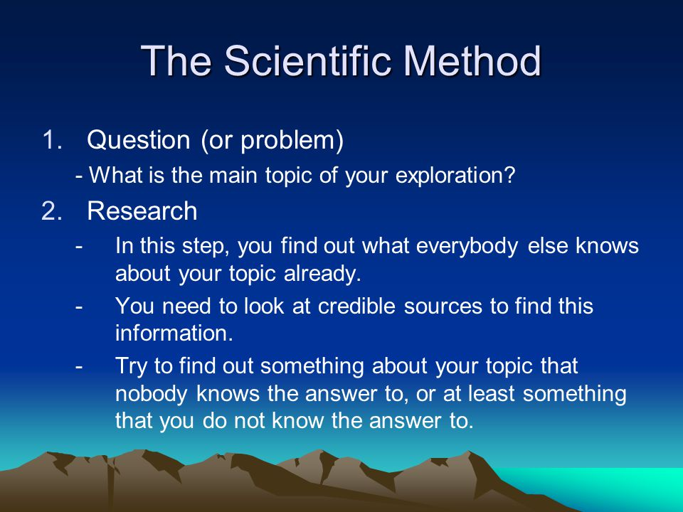 The Scientific Method Question (or problem) Research