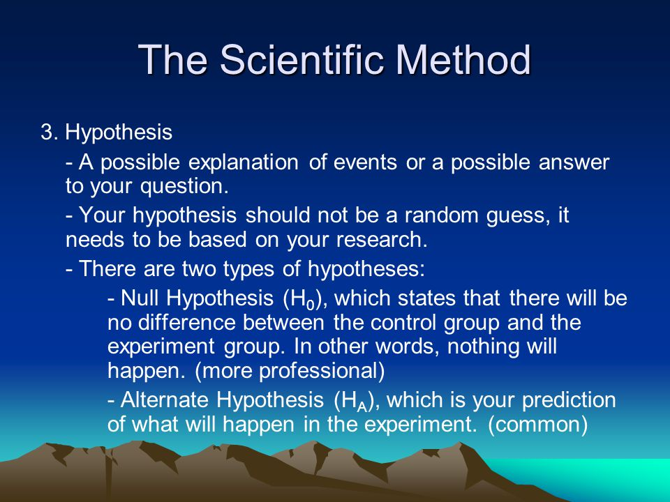 The Scientific Method 3. Hypothesis