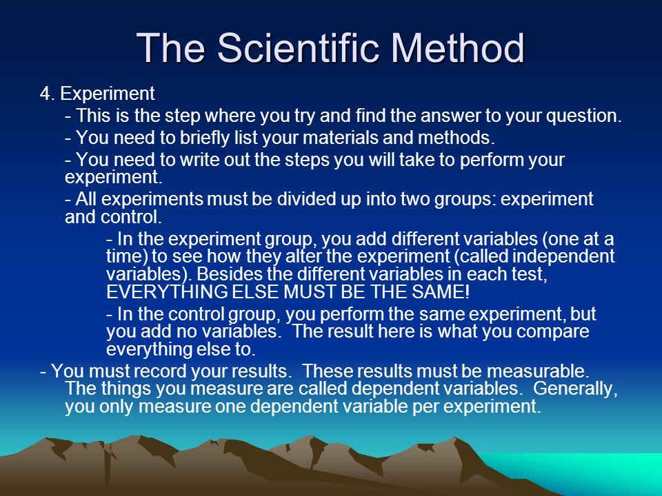 The Scientific Method 4. Experiment