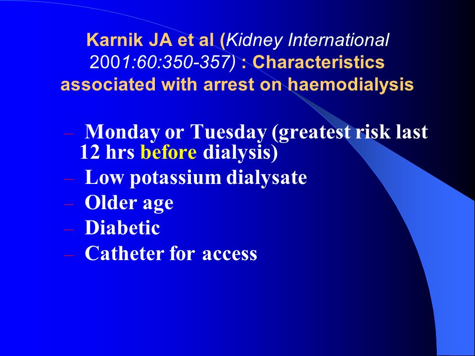 Monday or Tuesday (greatest risk last 12 hrs before dialysis)