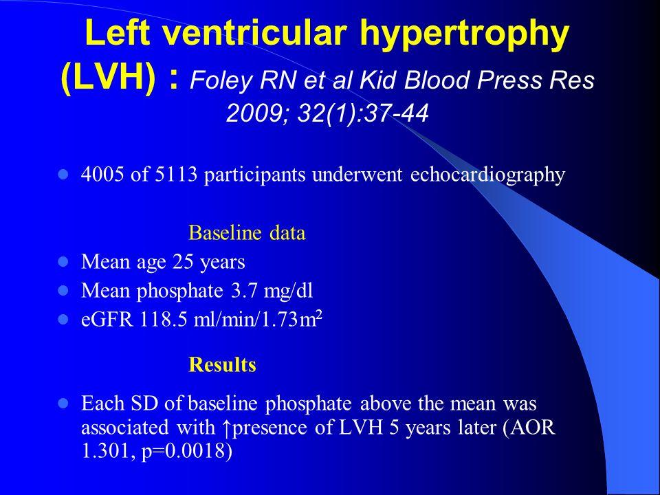 Left ventricular hypertrophy (LVH) : Foley RN et al Kid Blood Press Res 2009; 32(1):37-44