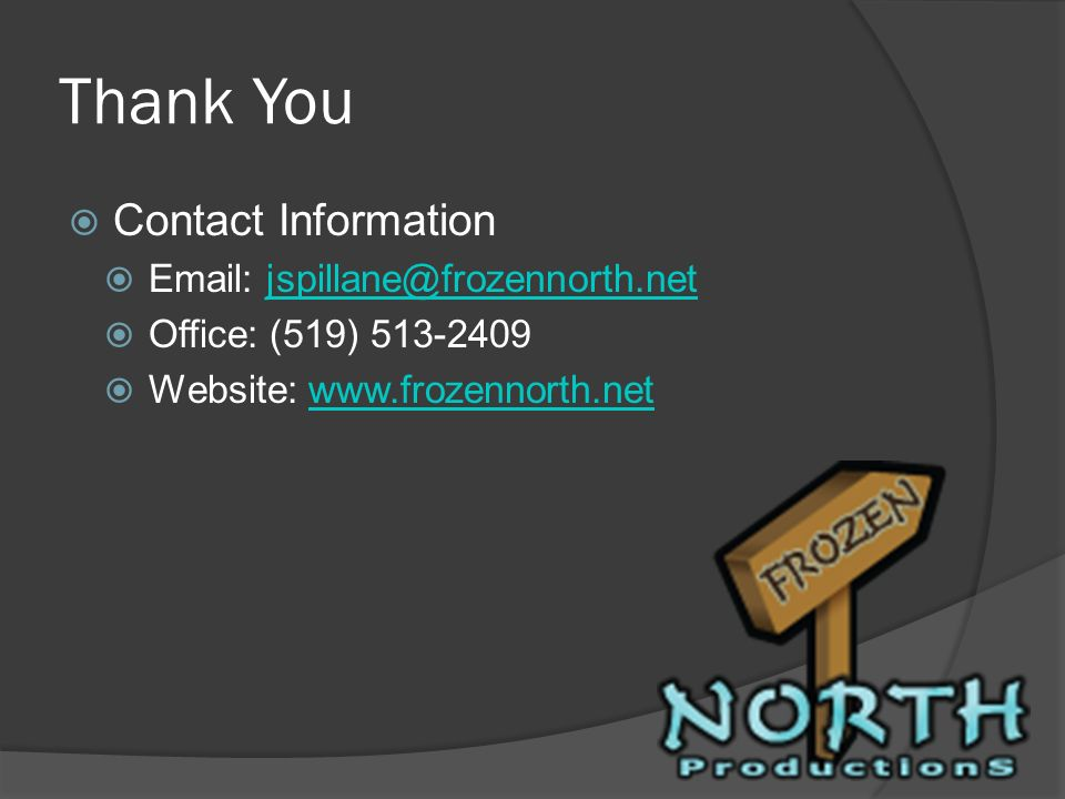 Thank You Contact Information. Email: jspillane@frozennorth.net.
