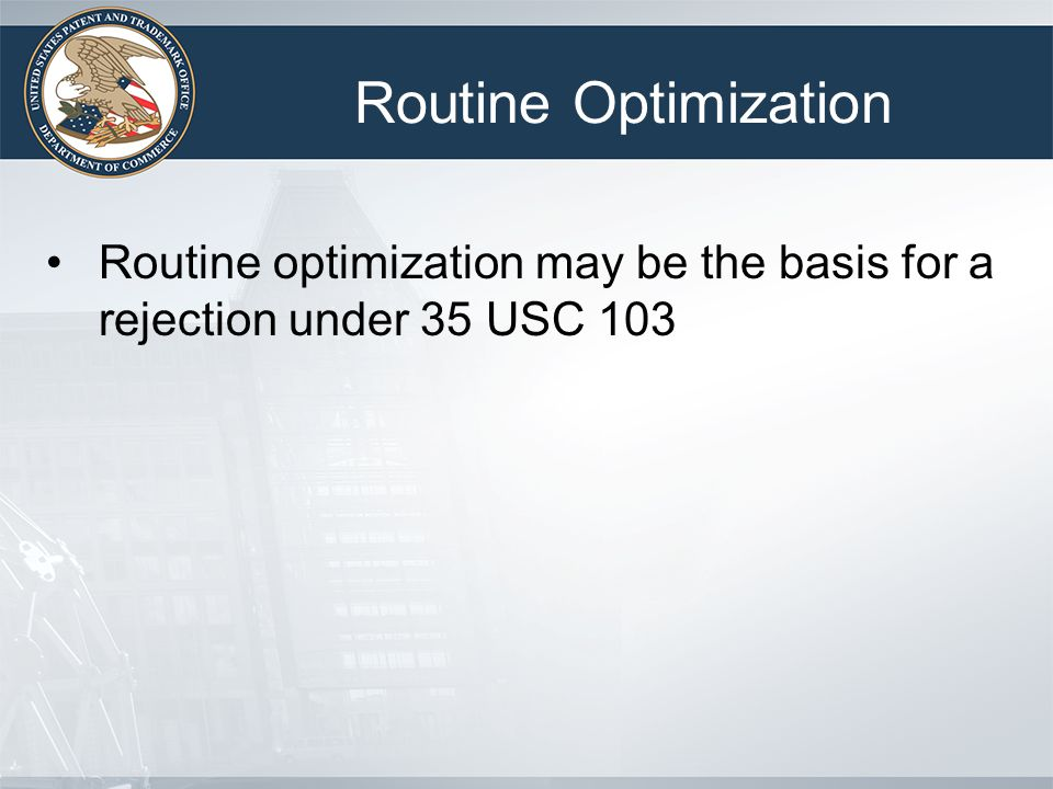 Routine Optimization Routine optimization may be the basis for a rejection under 35 USC 103