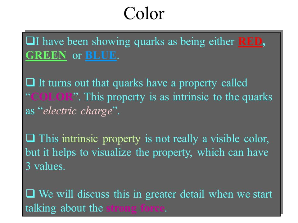 Color I have been showing quarks as being either RED, GREEN or BLUE.
