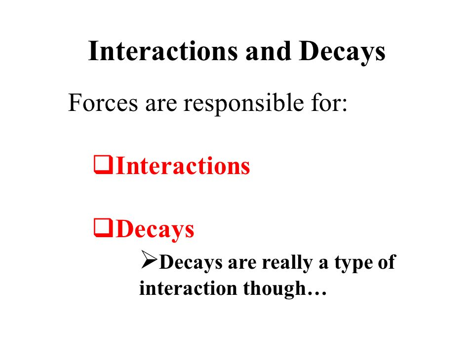 Interactions and Decays