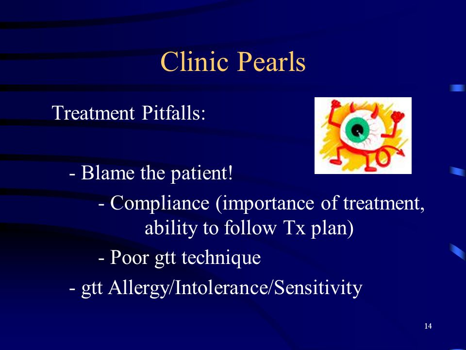 Clinic Pearls Treatment Pitfalls: - Blame the patient!