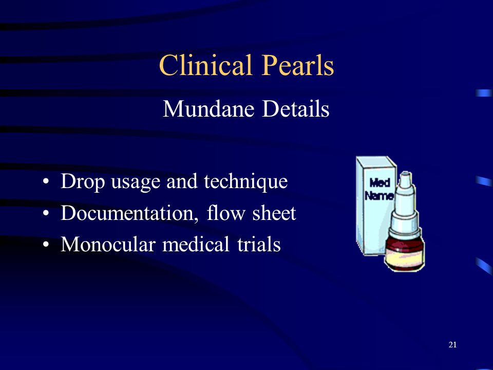 Clinical Pearls Mundane Details Drop usage and technique