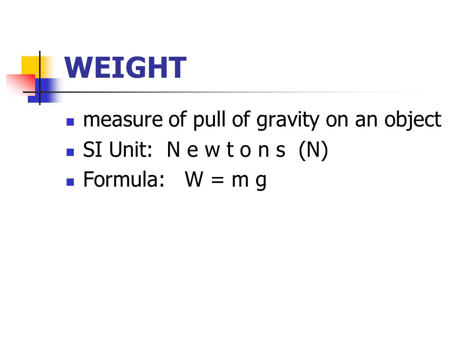 WEIGHT measure of pull of gravity on an object