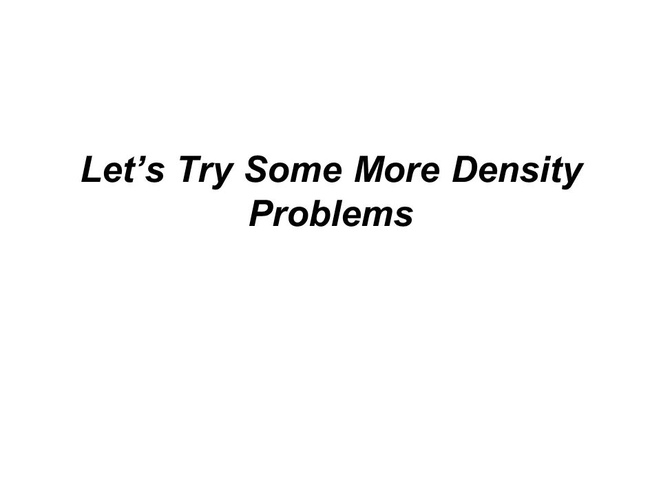 Let's Try Some More Density Problems