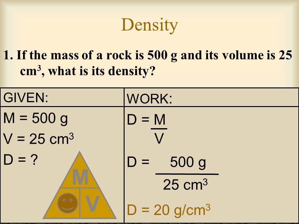 D M V Density M = 500 g D = M V = 25 cm3 D = D = 500 g 25 cm3