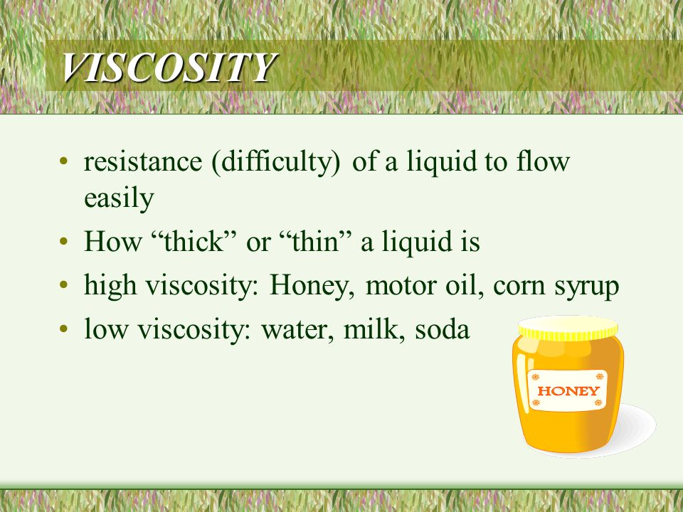 VISCOSITY resistance (difficulty) of a liquid to flow easily